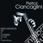 Pietro Ciancaglini - Reincarnation Of A Lovebird cd musicale di Ciancaglini Pietro