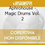 MAGIC DRUMS VOL.2 cd musicale di APHROHOUSE