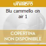Blu cammello on air 1 cd musicale