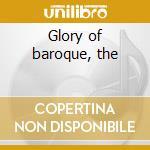 Glory of baroque, the cd musicale di Artisti Vari