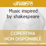Music inspired by shakespeare cd musicale di Artisti Vari