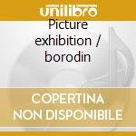 Picture exhibition / borodin cd musicale di Modest Mussorgsky