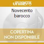 Novecento barocco cd musicale di Artisti Vari