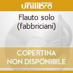 Flauto solo (fabbriciani) cd musicale di Maderna/kurtag/nono/s