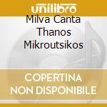 MILVA CANTA THANOS MIKROUTSIKOS cd musicale di MILVA