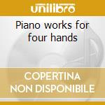 Piano works for four hands cd musicale di Franz Schubert
