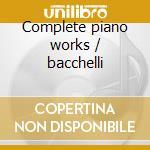 Complete piano works / bacchelli cd musicale di Stravinsky�