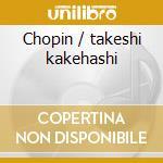 Chopin / takeshi kakehashi cd musicale di Fryderyk Chopin
