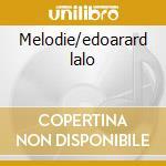 Melodie/edoarard lalo cd musicale di Artisti Vari