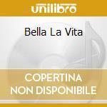 BELLA LA VITA cd musicale di BASTELLI FRANCO