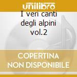 I veri canti degli alpini vol.2 cd musicale