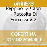 Peppino Di Capri - Raccolta Di Successi V.2 cd musicale di DI CAPRI PEPPINO