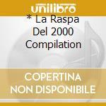 * LA RASPA DEL 2000 COMPILATION           cd musicale di AA.VV.