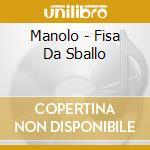 Manolo - Fisa Da Sballo cd musicale di MANOLO