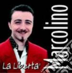 Marcolino - La Liberta' cd musicale di MARCOLINO