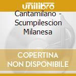 Scumpilescion milanesa cd musicale di Cantamilano I