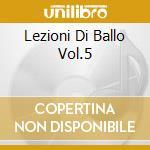 LEZIONI DI BALLO VOL.5 cd musicale di ARTISTI VARI