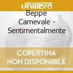 Beppe Carnevale - Sentimentalmente cd musicale di CARNEVALE BEPPE