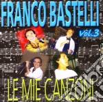 Franco Bastelli - Le Mie Canzoni #03 cd musicale di Franco Bastelli
