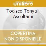 Todisco Tonya - Ascoltami cd musicale di TODISCO TONYA