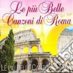 Le Più Belle Canzoni Di Roma cd musicale di Artisti Vari
