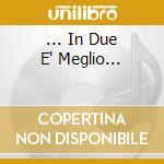 ... IN DUE E' MEGLIO...                   cd musicale di MUSIANI ENRICO & SAB
