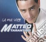 Matteo Tarantino - La Mia Voce cd musicale di Matteo Tarantino