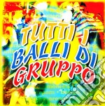 TUTTI I BALLI DI GRUPPO cd musicale di ARTISTI VARI