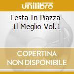 FESTA IN PIAZZA- IL MEGLIO VOL.1          cd musicale di AA.VV.