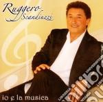Ruggero Scandiuzzi - Io E La Musica cd musicale di SCANDIUZZI RUGGERO