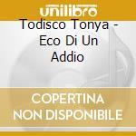 Todisco Tonya - Eco Di Un Addio cd musicale di TODISCO TONYA