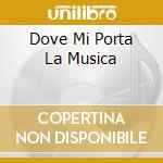 DOVE MI PORTA LA MUSICA                   cd musicale di DE CASTELLI SONIA
