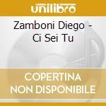 Zamboni Diego - Ci Sei Tu cd musicale di Diego Zamboni