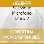 Selezione Microfono D'oro 2 cd musicale di Artisti Vari
