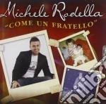 Michele Rodella - Come Un Fratello cd musicale di Michele Rodella