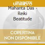 Mahanta Das - Reiki Beatitude cd musicale di Das Mahanta
