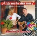 Sandro E Sandra - A' Sta Ora Te Vien A Casa? cd musicale