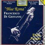 Di Giovanni Francesco - Blue Roma, Suite Moderna, Fantasia Romantica, Frammenti, Sonetti cd musicale di DI GIOVANNI FRANCESC