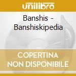 Banshis - Banshiskipedia cd musicale di BANSHIS