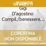 GIGI D'AGOSTINO COMPIL./BENESSERE 1 cd musicale di Gigi D'agostini