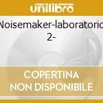 Noisemaker-laboratorio 2- cd musicale di Artisti Vari