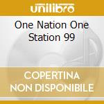 One Nation One Station 99 cd musicale di ARTISTI VARI