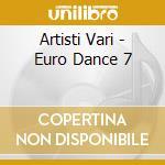 Artisti Vari - Euro Dance 7 cd musicale di ARTISTI VARI