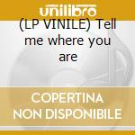 (LP VINILE) Tell me where you are lp vinile di Ago