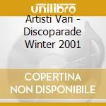 Artisti Vari - Discoparade Winter 2001 cd musicale di ARTISTI VARI