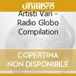 Artisti Vari - Radio Globo Compilation cd musicale