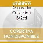 DISCORADIO COLLECTION 6/2CD cd musicale di ARTISTI VARI