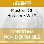 MASTERS OF HARDCORE VOL.2 cd musicale di ARTISTI VARI