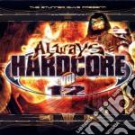 ALWAYS HARDCORE VOL.12 cd musicale di ARTISTI VARI