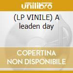(LP VINILE) A leaden day lp vinile di Vorne Albert